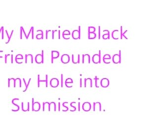 Married Black Friend Pounds my Hole Into Submission
