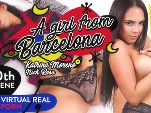 Katrina Moreno & Nick Ross in A girl from Barcelona - VirtualRealPorn